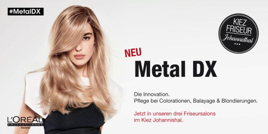 Metal DX jetzt in unseren Salons in Johannisthal