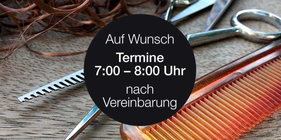 Friseurtermin von 7.00 – 8.00 Uhr möglich